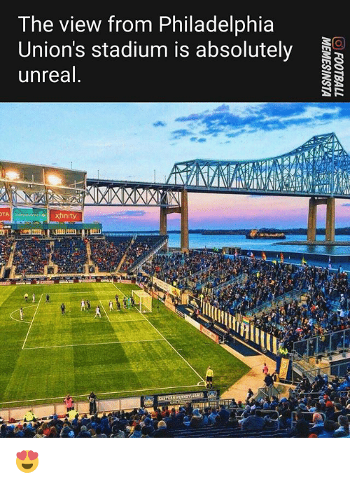 Memes, Philadelphia, and The View: The view from Philadelphia  Union's stadium is absolutely  unreal  TA  xfinity 😍