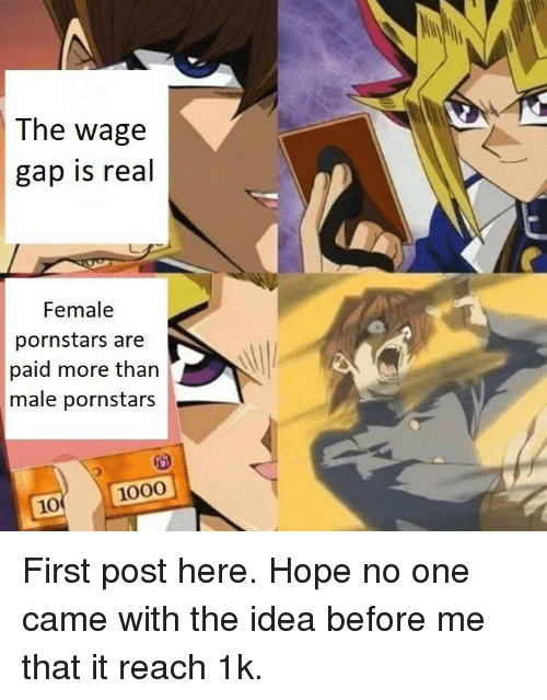 Pornstars, Hope, and Gap: The wage  gap is real  Female  pornstars are  paid more than  male pornstars  1000  10 First post here. Hope no one came with the idea before me  that it reach 1k.