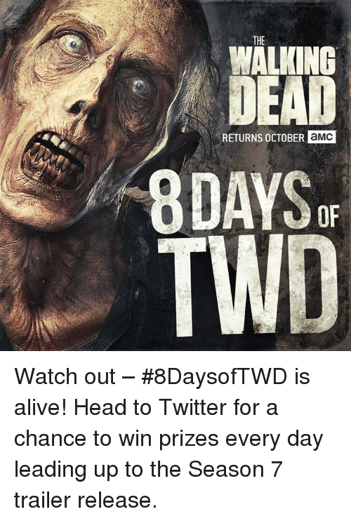 Walking Dead Returns: THE  WALKING  DEAD  RETURNS ocTOBER a MMC  8DAYS or Watch out – #8DaysofTWD is alive!    Head to Twitter for a chance to win prizes every day leading up to the Season 7 trailer release.