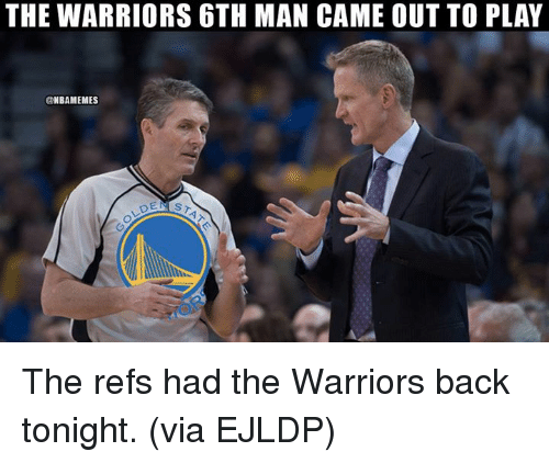 Nba, Warriors, and Back: THE WARRIORS 6TH MAN CAME OUT TO PLAY  @NBAMEMES The refs had the Warriors back tonight.  (via EJLDP)