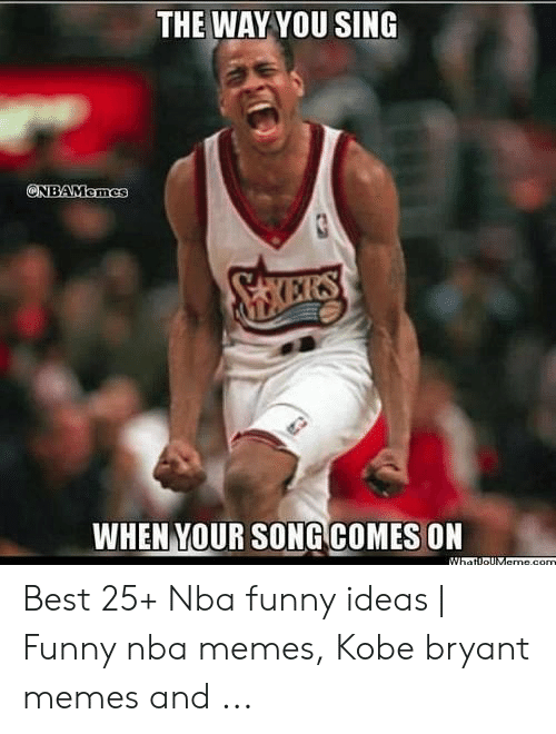 Kobe Bryant Memes: THE WAY YOU SING  ONBAMemes  SKEIRS  WHEN YOUR SONG COMES ON  WhatloUMame.com Best 25+ Nba funny ideas   Funny nba memes, Kobe bryant memes and ...