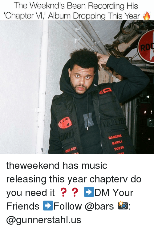Friends, Memes, and Music: The Weeknd's Been Recording His  Chapter V, Album Dropping This Year  RO  BANGKOK  G Koi  MANILA theweekend has music releasing this year chapterv do you need it ❓❓ ➡️DM Your Friends ➡️Follow @bars 📸: @gunnerstahl.us