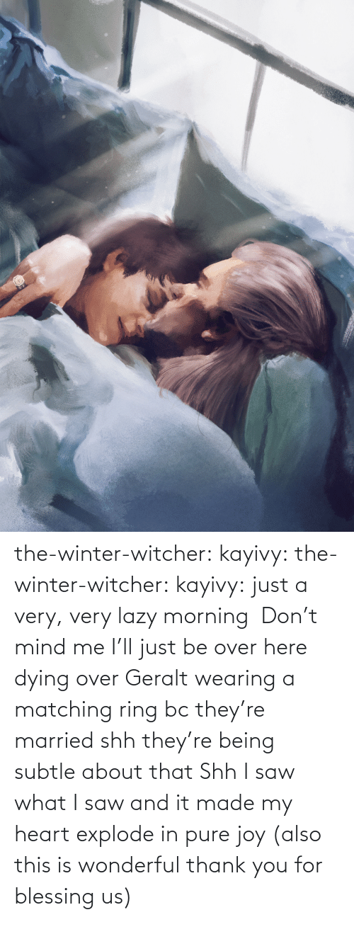 what: the-winter-witcher:  kayivy: the-winter-witcher:  kayivy:  just a very, very lazy morning    Don't mind me I'll just be over here dying over Geralt wearing a matching ring bc they're married   shh they're being subtle about that   Shh I saw what I saw and it made my heart explode in pure joy (also this is wonderful thank you for blessing us)