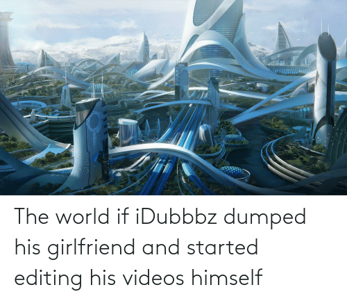 Dumped: The world if iDubbbz dumped his girlfriend and started editing his videos himself