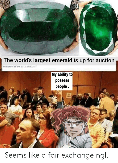 Ability, Gmt, and Emerald: The world's largest emerald is up for auction  Publicado: 25 ene 2012 19:18 GMT  My ability to  possess  реople. Seems like a fair exchange ngl.