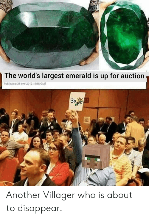 Another, Who, and Gmt: The world's largest emerald is up for auction  Publicado: 25 ene 2012 19:18 GMT  Зx Another Villager who is about to disappear.