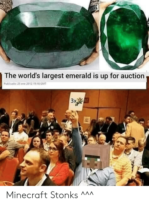 Minecraft, Gmt, and Emerald: The world's largest emerald is up for auction  Publicado: 25 ene 2012 19 18 GMT  3x E Minecraft Stonks ^^^