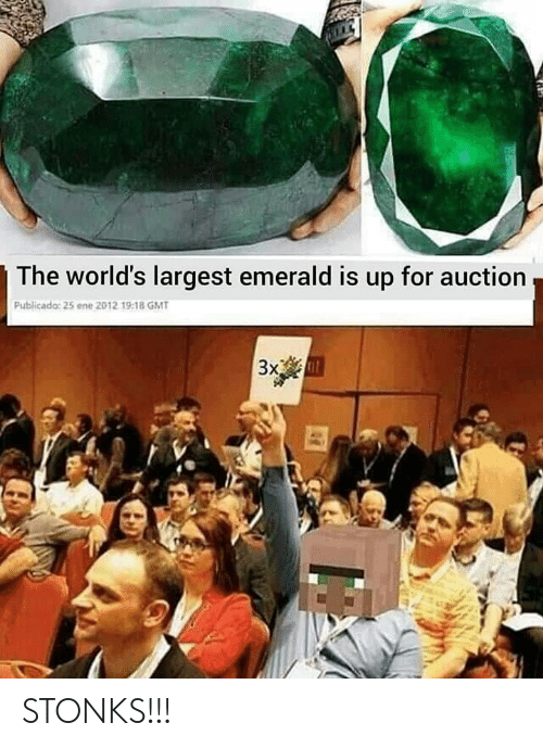 Gmt, Emerald, and For: The world's largest emerald is up for auction  Publicado: 25 ene 2012 19-18 GMT  3x STONKS!!!