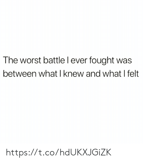 Memes, The Worst, and 🤖: The worst battle l ever fought was  between what I knew and what I felt https://t.co/hdUKXJGiZK