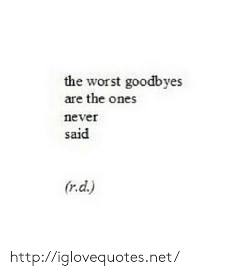 The Worst, Http, and Never: the worst goodbyes  are the ones  never  said http://iglovequotes.net/