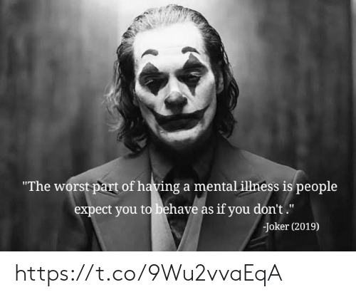 "Illness: ""The worst part of having a mental illness is people  expect you to behave as if you don't.""  Joker (2019) https://t.co/9Wu2vvaEqA"