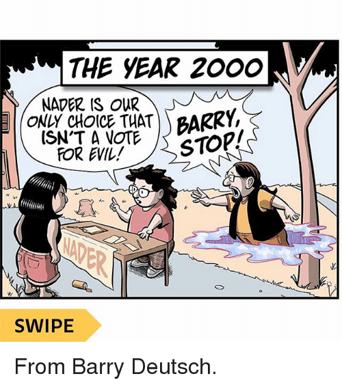 Opness: THE YEAR 2000  NADER IS OUR  ONLY CHOIcE THATBARKY  FISN'T A VOTE op  STOP!  v/  SWIPE From Barry Deutsch.