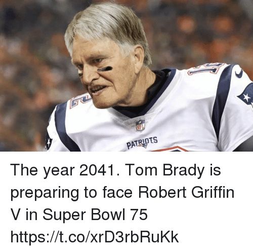 Football, Nfl, and Sports: The year 2041. Tom Brady is preparing to face Robert Griffin V in Super Bowl 75 https://t.co/xrD3rbRuKk