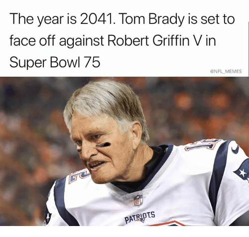 Memes, Nfl, and Patriotic: The year is 2041. Tom Brady is set to  face off against Robert Griffin V in  Super Bowl 75  @NFL MEMES  PATRIOTS