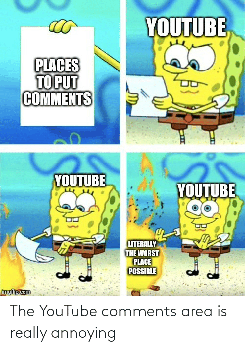 Annoying: The YouTube comments area is really annoying