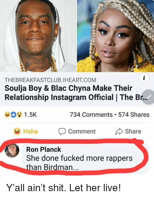 blac chyna: THEBREAKFASTCLUB.IHEART.COM  Soulja Boy & Blac Chyna Make Their  Relationship Instagram Official | The Br.  1.5K  734 Comments. 574 Shares  Haha P Comment Share  ment Share  SK  Ron Planck  She done fucked more rappers  than Birdman Y'all ain't shit. Let her live!