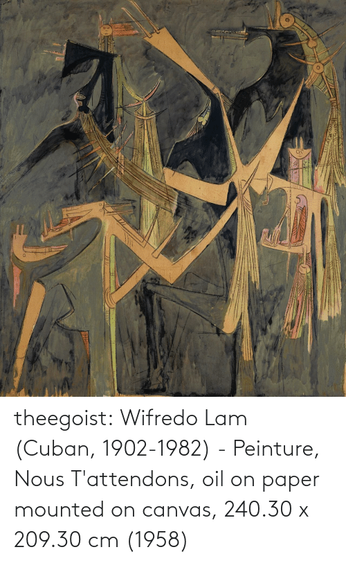 oil: theegoist: Wifredo Lam (Cuban, 1902-1982) - Peinture, Nous T'attendons, oil on paper mounted on canvas, 240.30 x 209.30 cm (1958)