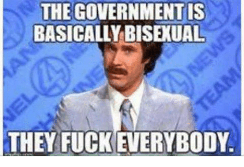 Bisexu: THEGOVERNMENTIS  BASICALLY BISEXUAL  THEY FUCK EVERYBODY.
