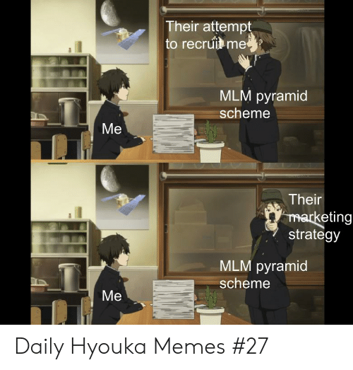 Anime, Memes, and Strategy: Their attempt  to recruit me  MLM pyramid  scheme  Me  Their  marketing  strategy  MLM pyramid  scheme  Me Daily Hyouka Memes #27