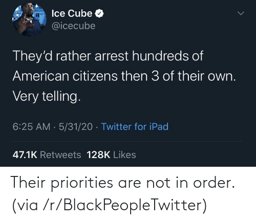 Are Not: Their priorities are not in order. (via /r/BlackPeopleTwitter)