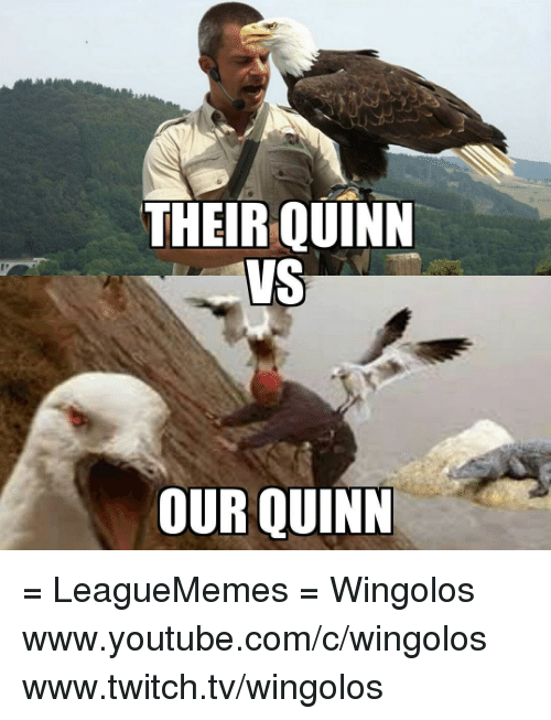 youtubed: THEIR QUINN  VS  OUR QUINN = LeagueMemes =   Wingolos www.youtube.com/c/wingolos www.twitch.tv/wingolos