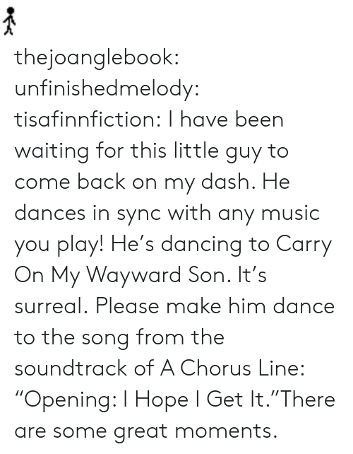 """Dancing, Music, and Target: thejoanglebook:  unfinishedmelody:  tisafinnfiction:  I have been waiting for this little guy to come back on my dash. He dances in sync with any music you play!  He's dancing to Carry On My Wayward Son. It's surreal.  Please make him dance to the song from the soundtrack of A Chorus Line: """"Opening: I Hope I Get It.""""There are some great moments."""