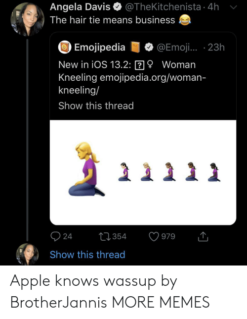 Emoji: @TheKitchenista 4h  Angela Davis  The hair tie means business  Emojipedia  @Emoji. 23h  vOL  New in iOS 13.2: 9 Woman  Kneeling emojipedia.org/woman-  kneeling/  Show this thread  24  t354  979  Show this thread Apple knows wassup by BrotherJannis MORE MEMES