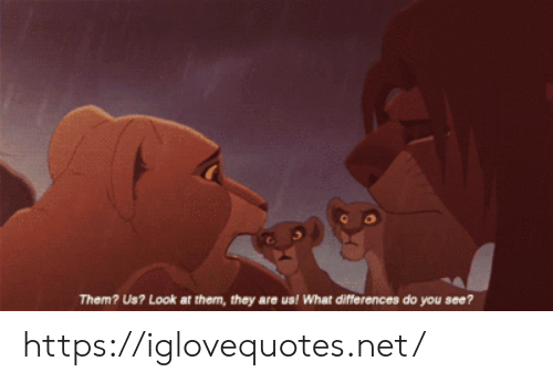 Do You See: Them? Us? Look at them, they are us! What differences do you see? https://iglovequotes.net/