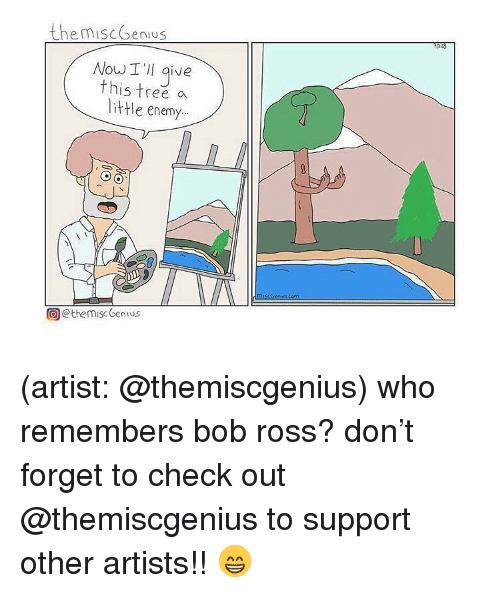 Memes, Wow, and Bob Ross: themiscGenius  Wow T Il give  this tree a  little enemy.  @themisc Genius (artist: @themiscgenius) who remembers bob ross? don't forget to check out @themiscgenius to support other artists!! 😁