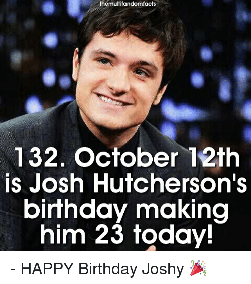 Memes Josh Hutcherson And Themultifandomfacts 132 October 12th Is Hutchersons