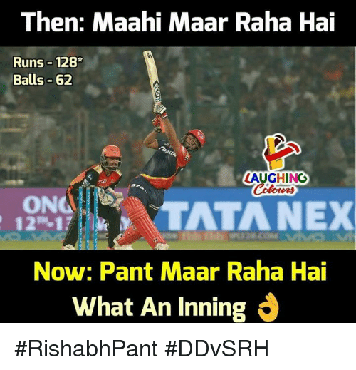 "Indianpeoplefacebook, Now, and What: Then: Maahi Maar Raha Hai  Runs 128  Balls 62  LAUGHINO  ON  12""-17  TATANEX  Now: Pant Maar Raha Hai  What An Inning #RishabhPant #DDvSRH"