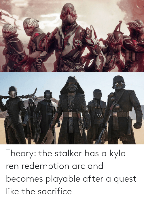 Kylo Ren: Theory: the stalker has a kylo ren redemption arc and becomes playable after a quest like the sacrifice