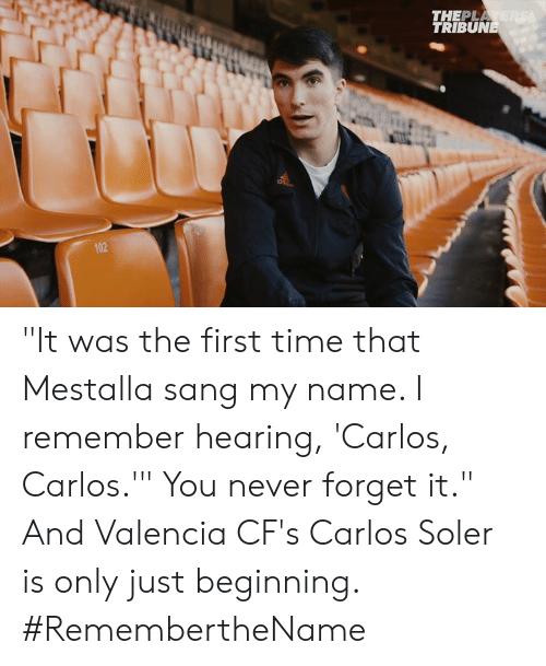 "Memes, Sang, and Time: THEPLA  TRIBUNE ""It was the first time that Mestalla sang my name. I remember hearing, 'Carlos, Carlos.'""  You never forget it.""  And Valencia CF's Carlos Soler is only just beginning.   #RemembertheName"