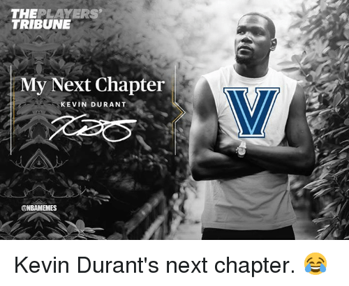 Kevin Durant, Nba, and Next: THEPLAYERS  TRIBUNE  My Next Chapter  KEVIN DURANT  @NBAMEMES Kevin Durant's next chapter. 😂