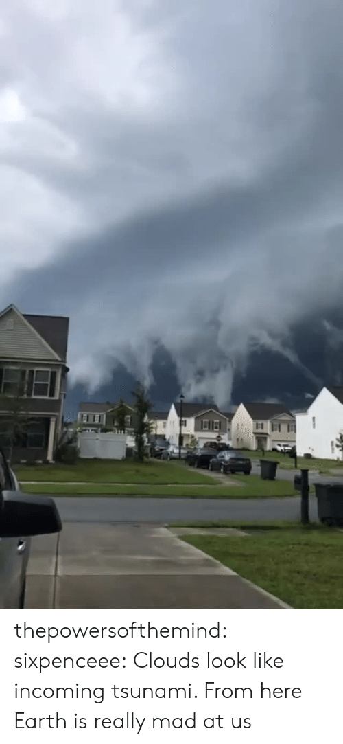 clouds: thepowersofthemind: sixpenceee:  Clouds look like incoming tsunami. From here  Earth is really mad at us