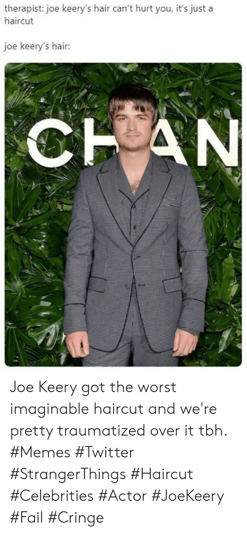 Its Just A: therapist: joe keery's hair can't hurt you, it's just a  haircut  joe keery's hair:  CHAN Joe Keery got the worst imaginable haircut and we're pretty traumatized over it tbh. #Memes #Twitter #StrangerThings #Haircut #Celebrities #Actor #JoeKeery #Fail #Cringe
