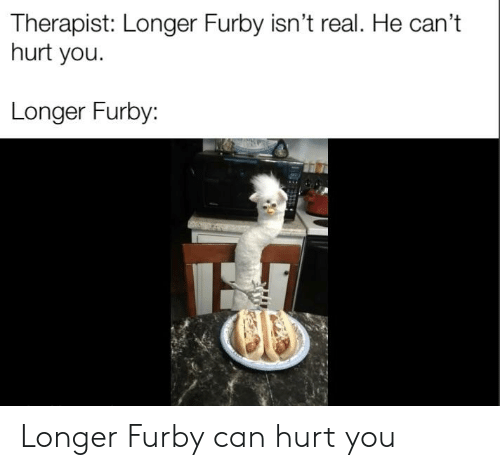 Therapist Longer Furby Isn't Real He Can't Hurt You Longer Furby