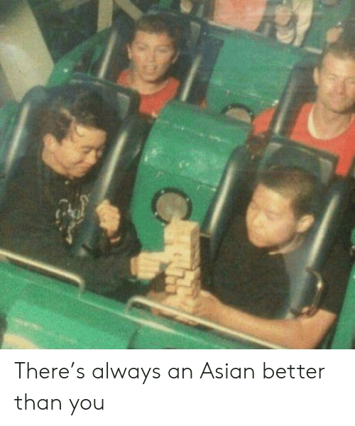 Asian, You, and Always: There's always an Asian better than you