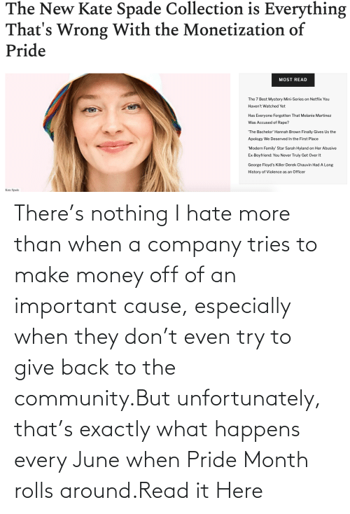 pride: There's nothing I hate more than when a company tries to make money off of an important cause, especially when they don't even try to give back to the community.But unfortunately, that's exactly what happens every June when Pride Month rolls around.Read it Here