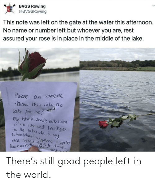 in the world: There's still good people left in the world.
