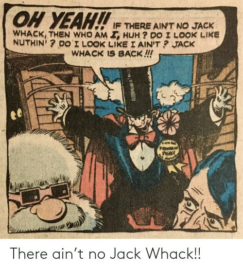 jack: There ain't no Jack Whack!!