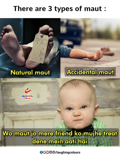 Indianpeoplefacebook, Friend, and Laughing: There are 3 types of maut:  Natural maut  Accidental maut  LAUGHING  Colours  Wo maut jo mere friend ko mujhe treat  dene mein aati hai  oooo㊧/laugh ingcolours