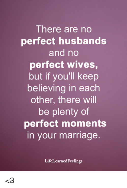 Marriage, Memes, and 🤖: There are no  perfect husbands  and no  perfect wives,  but if you'll keep  believing in each  other, there will  be plenty of  perfect moments  in your marriage  LifeLearnedFeelings <3