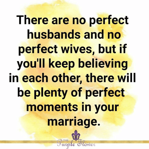 Marriage, Memes, and Purple: There are no perfect  husbands and no  perfect wives, but if  you'll keep believing  in each other, there will  be plenty of perfect  moments in your  marriage.  THE  Purple Stomer