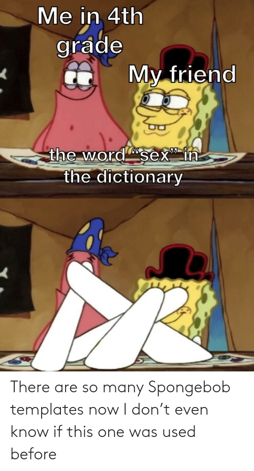 used: There are so many Spongebob templates now I don't even know if this one was used before