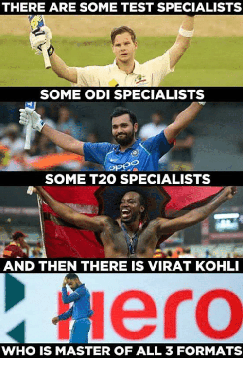 Memes, Test, and 🤖: THERE ARE SOME TEST SPECIALISTS  SOME ODI SPECIALISTS  SOME T20 SPECIALISTS  AND THEN THERE IS VIRAT KOHLI  Hero  WHO IS MASTER OF ALL 3 FORMATS