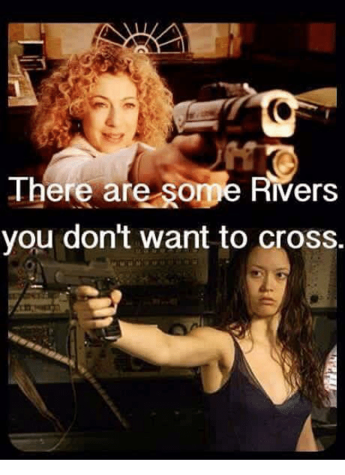 sope: There are sope Rivers  you don't want to cross.