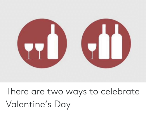 Ways: There are two ways to celebrate Valentine's Day