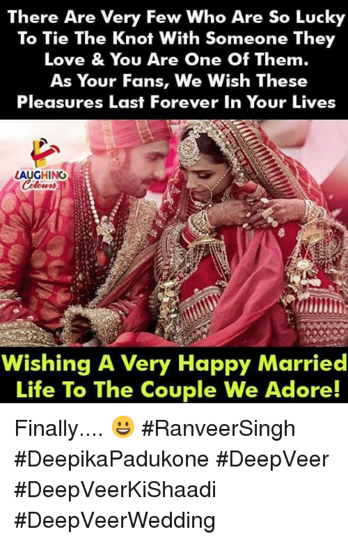 the knot: There Are Very Few Who Are So Lucky  To Tie The Knot With Someone They  Love & You Are One Of Them.  As Your Fans, We Wish These  Pleasures Last Forever In Your Lives  LAUGHING  Wishing A Very Happy Married  Life To The Couple We Adore! Finally.... 😀 #RanveerSingh #DeepikaPadukone #DeepVeer #DeepVeerKiShaadi #DeepVeerWedding