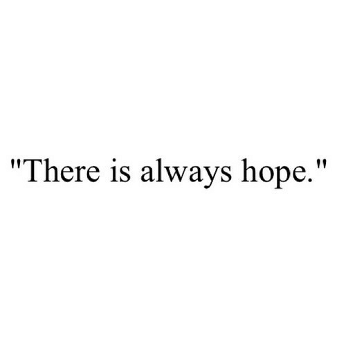 """Hope, Always, and There: """"There is always hope."""""""